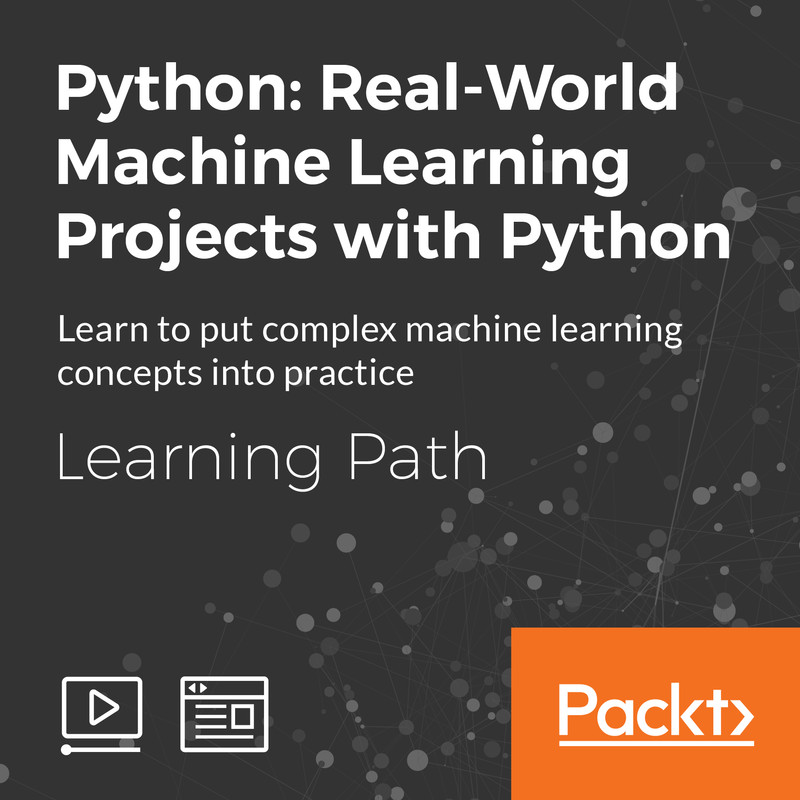 Learning Path: Python: Real-World Machine Learning Projects with