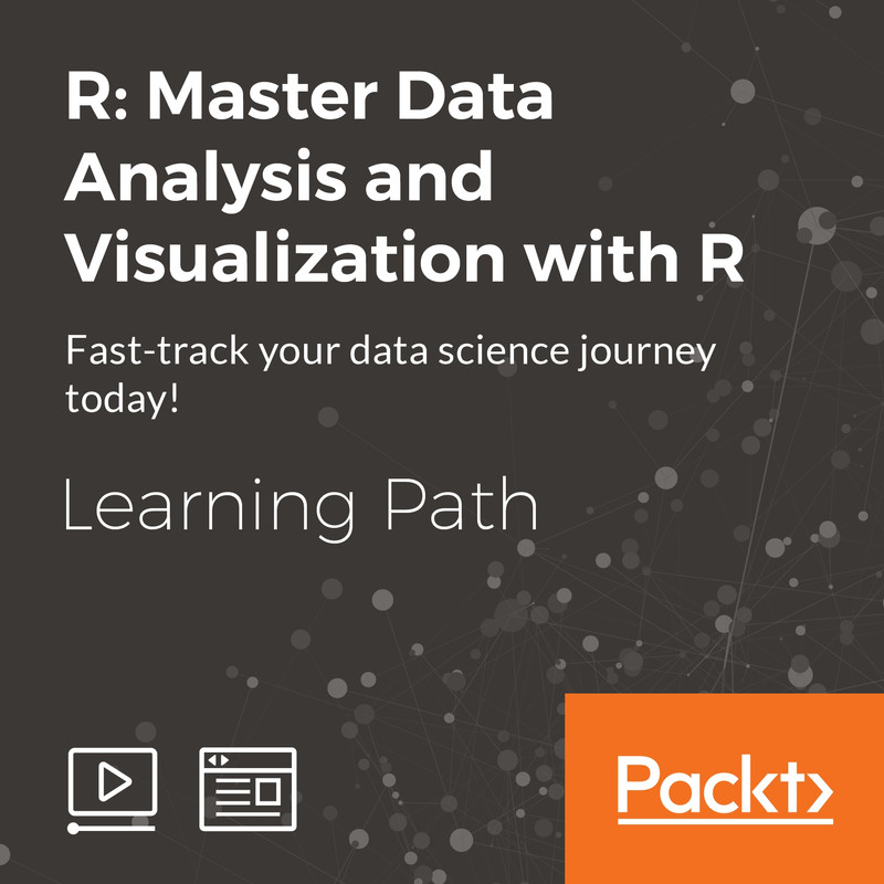 Learning Path: R: Master Data Analysis and Visualization