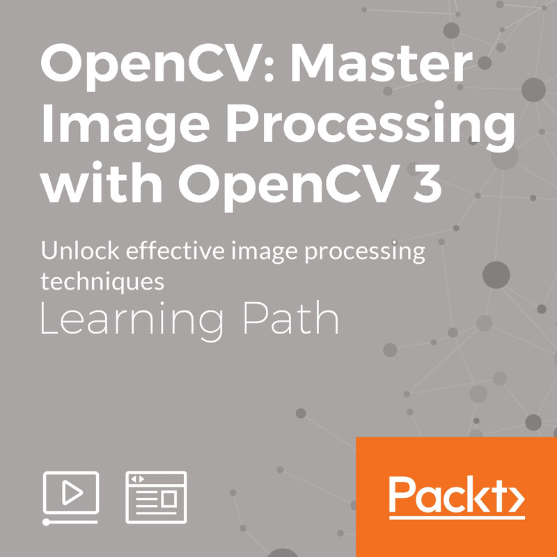 Learning Path: OpenCV: Master Image Processing with OpenCV 3