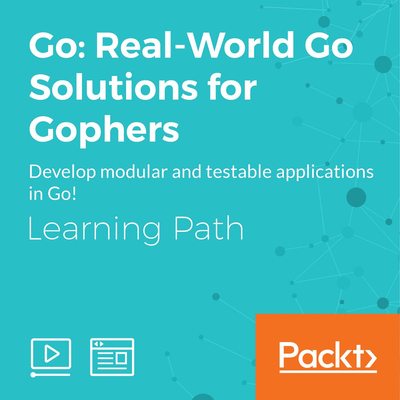 LEARNING PATH: Go: Real-World Go Solutions for Gophers