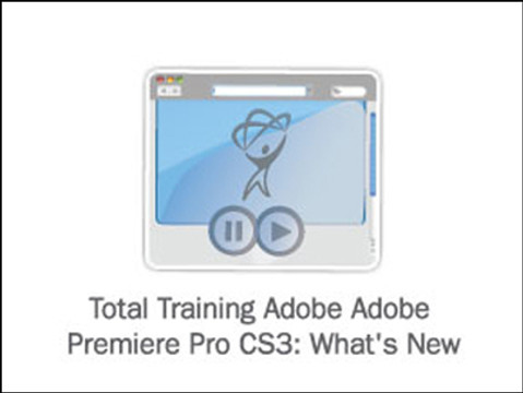 Total Training for Adobe Premiere Pro CS3: What's New