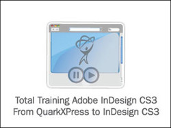 Total Training for Adobe InDesign CS3: From QuarkXPress to InDesign CS3
