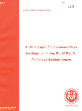 A History of U.S. Communications Intelligence during World War II: Policy and Administration