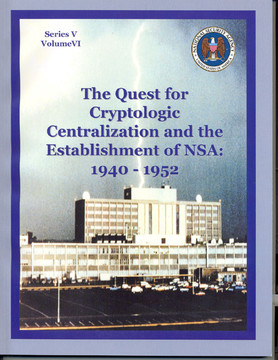 The Quest for Cryptologic Centralization and the Establishment of NSA: 1940 - 1952