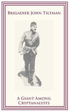 Brigadier John Tiltman: A Giant among Cryptanalysts