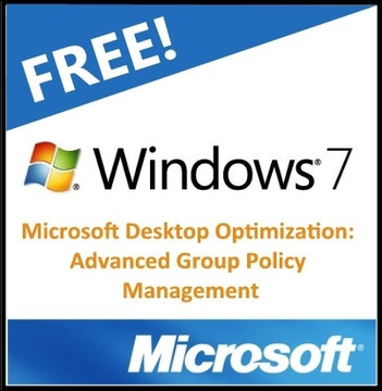 Windows 7 and Microsoft Desktop Optimization: Advanced Group Policy Management