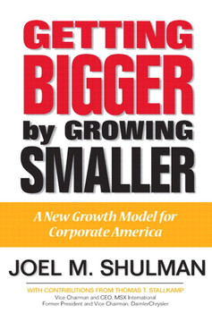 Getting Bigger by Growing Smaller: A New Growth Model for Corporate America