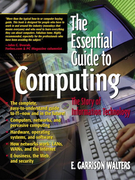 Essential Guide to Computing: The Story of Information Technology, The