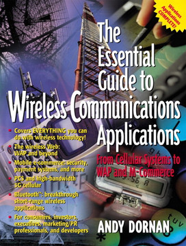 Essential Guide to Wireless Communications Applications, The