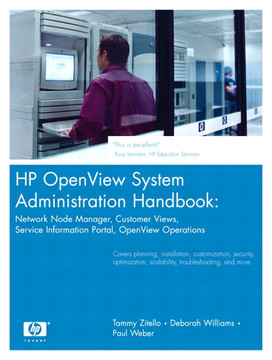 HP OpenView System Administration Handbook: Network Node Manager, Customer Views, Service Information Portal, HP OpenView Operations