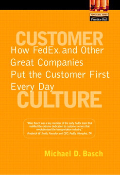 Customer Culture: How FedEx® and Other Great Companies Put the Customer First Every Day