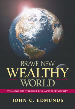 Brave New Wealthy World: Winning the Struggle for World Prosperity