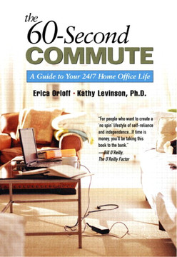 60-Second Commute: A Guide to Your 24/7 Home Office Life, The