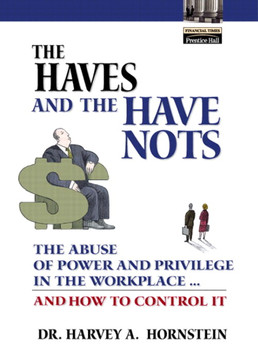 Haves and the Have Nots: The Abuse of Power and Privilege in the Workplace … and How to Control It, The