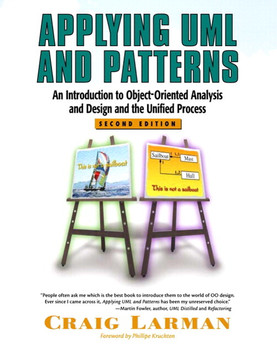 Applying UML and Patterns: An Introduction to Object-Oriented Analysis and Design and the Unified Process, Second Edition