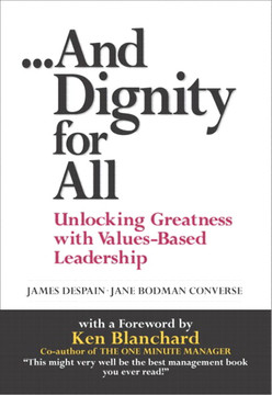 ...And Dignity for All: Unlocking Greatness through Values-Based Leadership