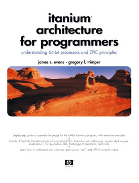 Itanium® Architecture for Programmers: Understanding 64-Bit Processors and EPIC Principles