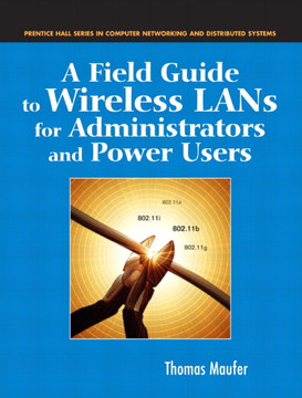 Field Guide to Wireless LANs for Administrators and Power Users, A