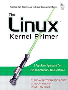 Linux® Kernel Primer, The: A Top-Down Approach for x86 and PowerPC Architectures