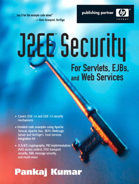 J2EE™ Security for Servlets, EJBs and Web Services: Applying Theory and Standards to Practice