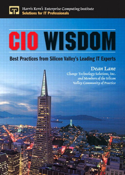 CIO Wisdom: Best Practices from Silicon Valley's Leading IT Experts