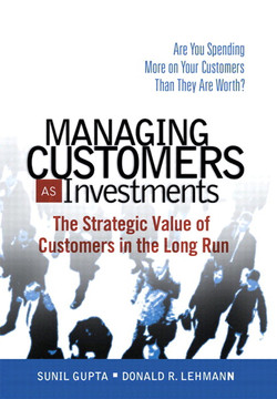 Managing Customers as Investments The Strategic Value of Customers in the Long Run
