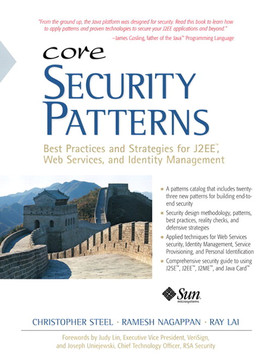 Core Security Patterns: Best Practices and Strategies for J2EE™, Web Services, and Identity Management