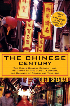 The Chinese Century: The Rising Chinese Economy and Its Impact on the Global Economy, the Balance of Power, and Your Job