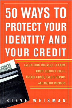 50 WAYS TO PROTECT YOUR IDENTITY AND YOUR CREDIT EVERYTHING YOU NEED TO KNOW ABOUT IDENTITY THEFT, CREDIT CARDS, CREDIT REPAIR, AND CREDIT REPORTS