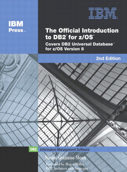 Official Introduction to DB2® for z/OS®, The, 2nd Edition