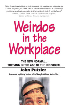 Weirdos in the Workplace: The New Normal… Thriving in the Age of the Individual