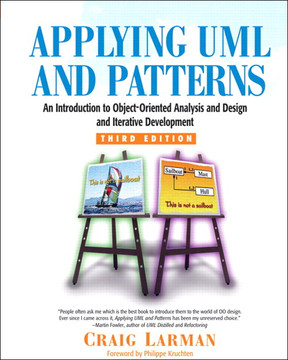 Applying UML and Patterns: An Introduction to Object-Oriented Analysis and Design and Iterative Development, Third Edition