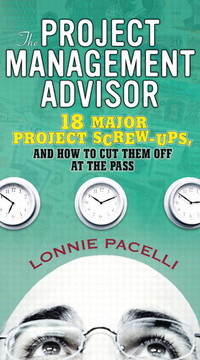 The Project Management Advisor: 18 Major Project Screw-ups, and How to Cut Them off at the Pass