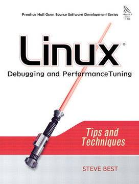 Linux® Debugging and Performance Tuning: Tips and Techniques