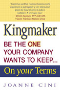 Cover of Kingmaker: Be the One Your Company Wants to Keep... On Your Terms