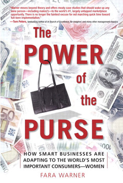 THE POWER OF THE PURSE: HOW SMART BUSINESSES ARE ADAPTING TO THE WORLD'S MOST IMPORTANT CONSUMERS—WOMEN