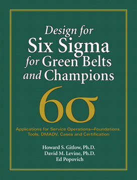Design for Six Sigma for Green Belts and Champions: Applications for Service Operations—Foundations, Tools, DMADV, Cases, and Certification