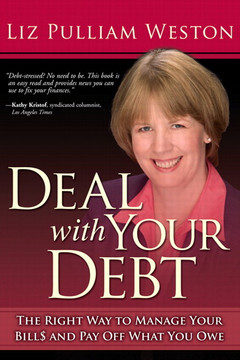 Deal with Your Debt: The Right Way to Manage Your Bill$ and Pay Off What You Owe