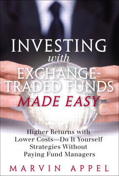 Investing with Exchange Traded Funds Made Easy: Higher Returns with Lower Costs—Do It Yourself Strategies Without Paying Fund Managers