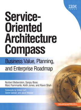 Service-Oriented Architecture Compass: Business Value, Planning, and Enterprise Roadmap