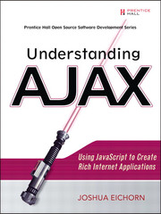 Understanding AJAX: Using JavaScript to Create Rich Internet Applications