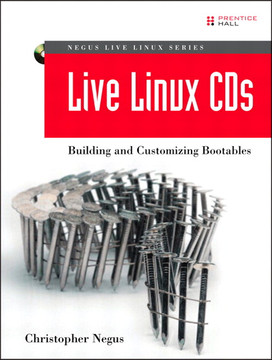 Negus Live Linux Series Live Linux CDs: Building and Customizing Bootables