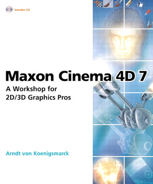 Maxon Cinema 4D 7: A Workshop for 2D/3D Graphics Pros