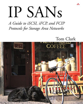 IP SANs: A Guide to iSCSI, iFCP, and FCIP Protocols for Storage Area Networks