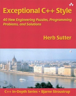 Exceptional C++ Style 40 New Engineering Puzzles, Programming Problems, and Solutions