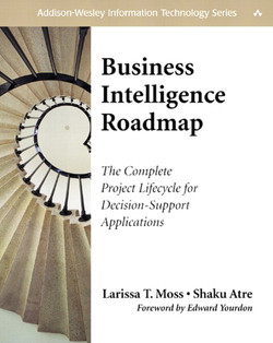 Business Intelligence Roadmap: The Complete Project Lifecycle for Decision-Support Applications