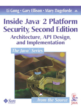 Inside Java™ 2 Platform Security: Architecture, API Design, and Implementation, Second Edition