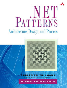 .NET Patterns: Architecture, Design, and Process