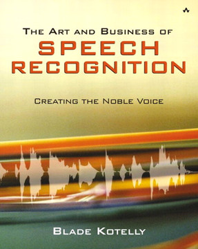 Art and Business of Speech Recognition: Creating the Noble Voice, The