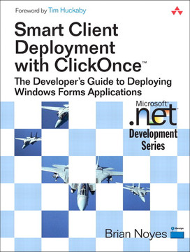 Smart Client Deployment with ClickOnce: Deploying Windows Forms Applications with ClickOnce